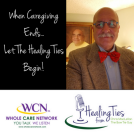 010418 When Caregiving Eds...Let The Healing Ties Begin